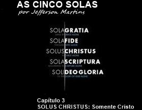 SOLUS CHRISTUS: Somente Cristo!